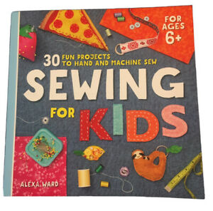 Sewing for Kids : 30 Fun Projects to Hand and Machine Sew by Alexa Ward... $13.40