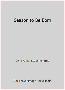 Season to Be Born by John Arms; Suzanne Arms $6.52