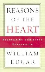 Reasons of the Heart : Recovering Christian Persuasion by William Edgar $8.89