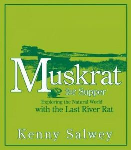 Muskrat for Supper : Exploring the Natural World With the Last River Rat Pap...
