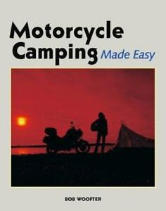 Motorcycle Camping Made Easy by Bob Woofter 2002 Paperback