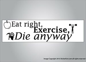 Funny bumper sticker eat right exercise die anyway vinyl or magnet