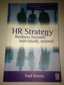 HR Strategy : Business Focused Individually Centered by Paul Kearns (2003...