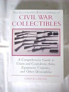 THE ILLUSTRATED ENCYCLOPEDIA CIVIL WAR COLLECTIBLES by LAWLISS 1997 ARMS EQUIP $12.99