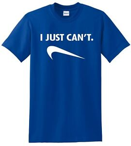 I JUST CAN#x27;T NIKE SPOOF PARODY HUMOR FUNNY GAG COMICAL GIFT TEE up to 5x $9.95