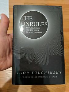 The Unrules: Man, Machines and the Quest to Master Markets by Tulchinsky, Igor