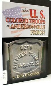 The U.S. Colored Troops at Andersonville Prison Signed by Oconnor Bob $25.00