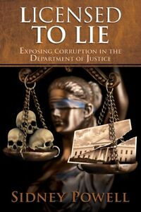 Licensed to Lie: Exposing Corruption in the ..by Sidney Powell PAPERBACK 2018 $16.95