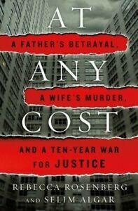 At Any Cost: A Father#x27;s Betrayal a Wife#x27;s Murder amp; a Ten Year War for Justice $21.00