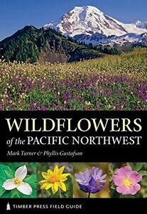 Wildflowers of the Pacific Northwest (A Timber Press Field Guide) by Mark Turner