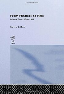 NEW From Flintlock to Rifle: Infantry Tactics 1740-1866 by Steven T. Ross