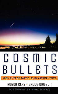 Cosmic Bullets: High Energy Particles In Astrophysics (Frontiers of Science)