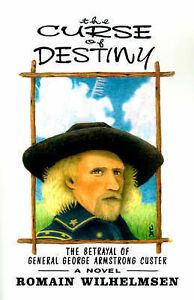 NEW The Curse of Destiny : The Betrayal of General George Armstrong Custer