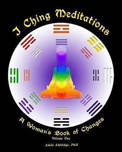 NEW I Ching Meditations: A Woman's Book of Changes (Volume 1) by Adele Aldridge
