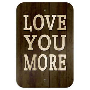Love You More Novelty Metal Sign 6