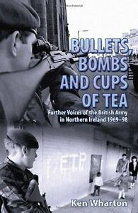 Bullets Bombs and Cups of Tea: Further Voices of the British Army in Northern I