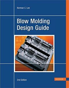 NEW Blow Molding Design Guide 2E by Norman C. Lee