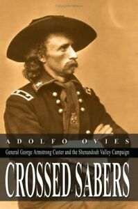 CROSSED SABERS: General George Armstrong Custer and the Shenandoah Valley Campai