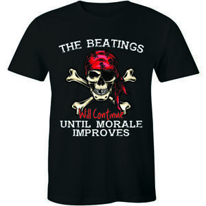 The Beatings Will Continue Until Morale Improves T shirt Pirate Skull Bone Shirt