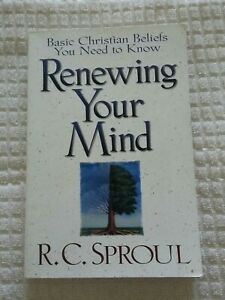 Renewing Your Mind : Basic Christian Beliefs You Need to Know by R. C. Sproul (…