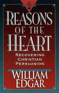 Reasons of the Heart : Recovering Christian Persuasion Paperback William Edgar $5.36
