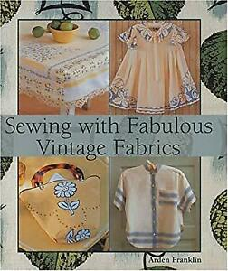 Sewing with Fabulous Vintage Fabrics Hardcover Arden Franklin $4.49