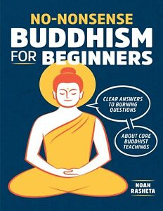 No Nonsense Buddhism for Beginners 2018 by Noah Rasheta E B0OK&AUDI0 E MAILED