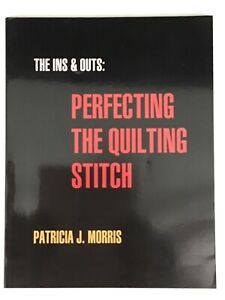 THE INS amp; OUTS: PERFECTING THE QUILTING STITCH by Patricia J. Morris $9.95