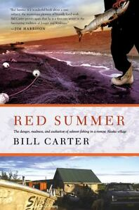 Red Summer: The Danger Madness and Exaltation of Salmon Fishing in a Remote ..
