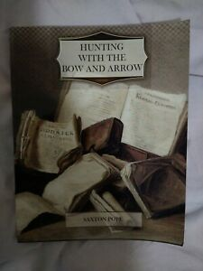 Hunting With The Bow And Arrow Saxton Pope 2015 PB