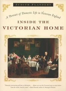 Inside the Victorian Home: A Portrait of Domestic Life in Victorian England $9.18