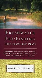 Freshwater Fly Fishing : Tips from the Pros Paperback Mark D. Wil