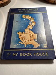 Vintage Antique IN YOUR HANDS: A Parent#x27;s Guide Book MY BOOK HOUSE 1943