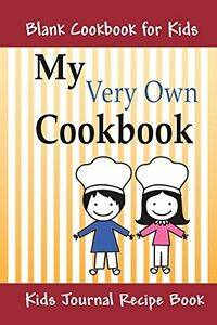 NEW My Very Own Cookbook: Blank Cookbook for Kids by Jillian Sinclair