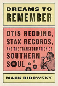 Dreams to Remember: Otis Redding Stax Records and the Transformation of Southe