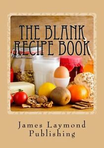 NEW The Blank Recipe Book: My Own Cookbook by James Laymond