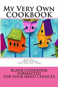 My Very Own COOKBOOK ~ Recipes that stand the test of time!: Blank Cookbook Form