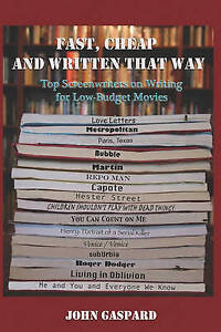 Fast Cheap & Written That Way: Top Screenwriters on Writing for Low-Budget Movi