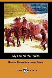 NEW My Life on the Plains (Dodo Press) by General George Armstrong Custer