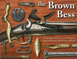 The Brown Bess: Identification Guide amp; Study of Britain#x27;s Most Famous Musket $38.50