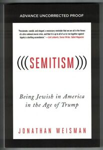 Semitism: Being Jewish in America in the Age of Trump by Jonathan Weisman PB ARC