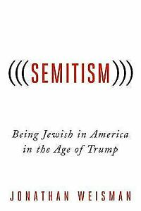 (((Semitism))): Being Jewish in America in the Age of Trump Weisman Jonathan
