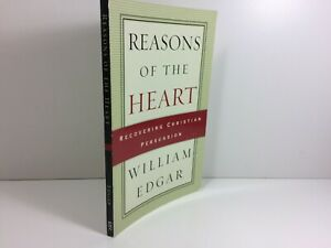 Reasons of the Heart: Recovering Christian Persuasion by William Edgar PB 2003 $14.99