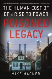 Poisoned Legacy : The Human Cost of BP#x27;s Rise to Power by Mike Magner 2011... $4.00