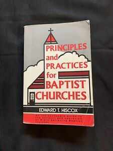 Principles practices for baptist churches by Edward T Hiscox paperback $10.00
