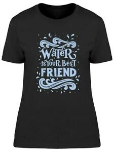 Water Is Your Best Friend Quote Tee Women#x27;s Image by Shutterstock