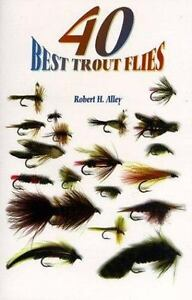 40 Best Trout Flies by Robert H. Alley 1996 NEW