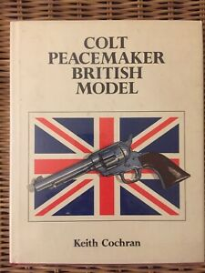 Colt Peacmaker British Model By Keith Cochran Signed By Author 1st Editon