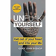 PDF eBook] Unfuck Yourself: Get Out of Your Head and into Your by Life Gary John