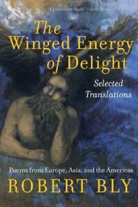 NEW - The Winged Energy of Delight: Selected Translations by Bly Robert